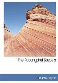 The Apocryphal Gospels by B Harris Cowper