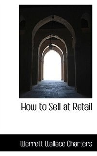 How to Sell at Retail by Werrett Wallace Charters