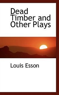 Dead Timber  and Other Plays by Louis Esson