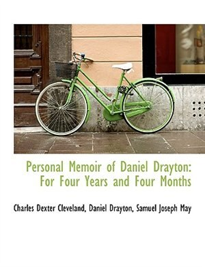 Personal Memoir of Daniel Drayton: For Four Years and Four Months de Charles Dexter Cleveland