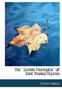"The "" Summa Theologica "" Of Saint Thomas Aquinas by Thomas Aquinas"