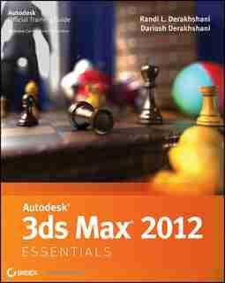 Autodesk 3ds Max 2012 Essentials by Randi L. Derakhshani