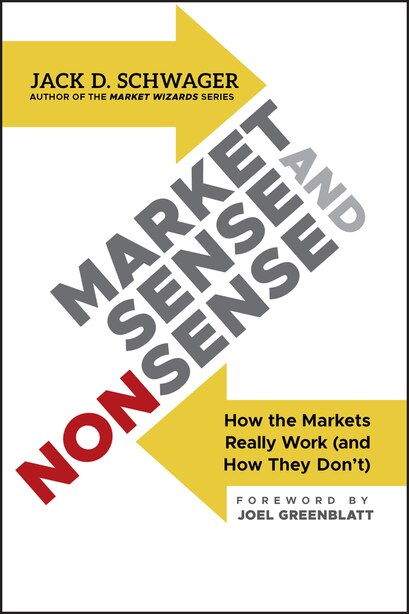 Market Sense and Nonsense: How the Markets Really Work (and How They Don't) de Jack D. Schwager