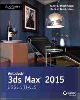 Autodesk 3ds Max 2015 Essentials: Autodesk Official Press by Randi L. Derakhshani