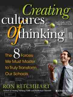 Creating Cultures of Thinking: The 8 Forces We Must Master to Truly Transform Our Schools by Ron Ritchhart