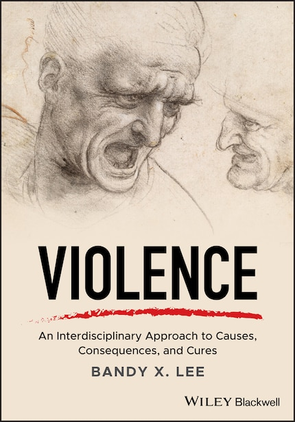 Violence: An Interdisciplinary Approach to Causes, Consequences, and Cures de Bandy X. Lee