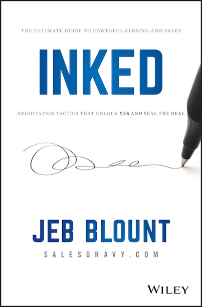 INKED: The Ultimate Guide To Powerful Closing And Sales Negotiation Tactics That Unlock Yes And Seal The D de Jeb Blount