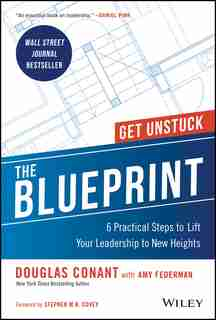 The Blueprint: 6 Practical Steps to Lift Your Leadership to New Heights by Douglas R. Conant
