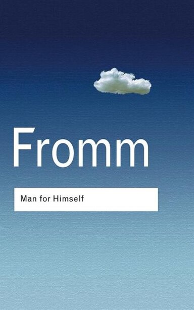 Man For Himself: An Inquiry Into The Psychology Of Ethics de Erich Fromm