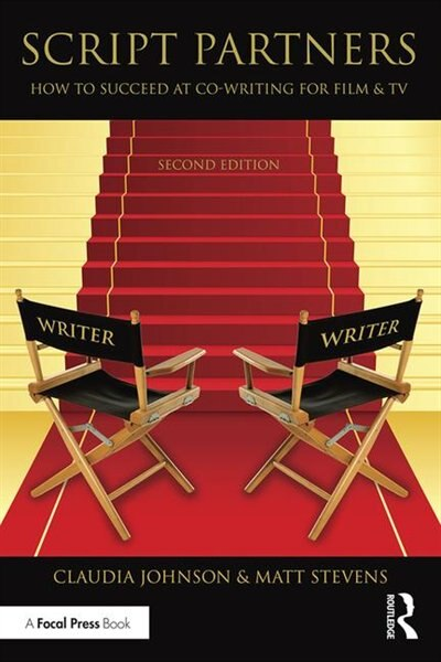 Script Partners: How To Succeed At Co-writing For Film And Tv by Matt Stevens