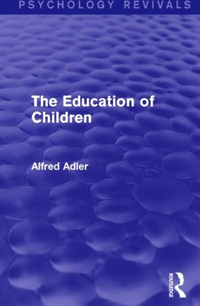 The Education Of Children by Alfred Adler