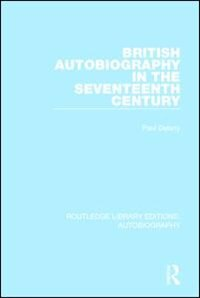 British Autobiography In The Seventeenth Century by Paul Delany