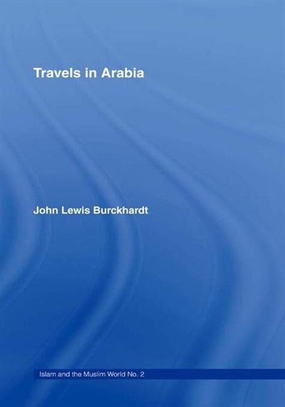 Travels In Arabia: Comprehending An Account Of Those Territories In Hedjaz Which The Mohammedans Regard As Sacred by John Lewis Burckhardt