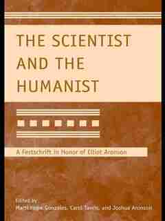 The Scientist And The Humanist: A Festschrift In Honor Of Elliot Aronson by Marti Hope Gonzales