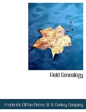 Field Genealogy; Being the Record of All the Field Family in America, Whose Ancestors Were in This Country Prior to 1700, Volume II by Frederick Clifton Pierce