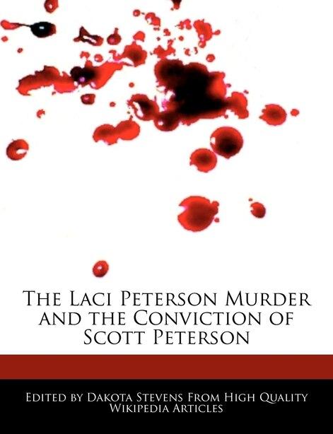 The Laci Peterson Murder And The Conviction Of Scott Peterson de Dakota Stevens