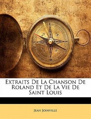 Extraits De La Chanson De Roland Et De La Vie De Saint Louis by Jean Joinville
