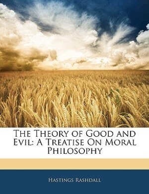 The Theory Of Good And Evil: A Treatise On Moral Philosophy by Hastings Rashdall
