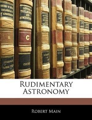 Rudimentary Astronomy by Robert Main