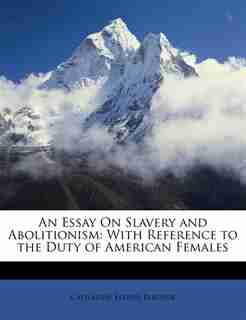 An Essay On Slavery And Abolitionism: With Reference To The Duty Of American Females de Catharine Esther Beecher