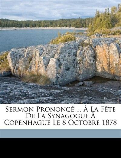 Sermon Prononcé ... À La Fête De La Synagogue À Copenhague Le 8 Octobre 1878 by Abraham Alexander Wolff