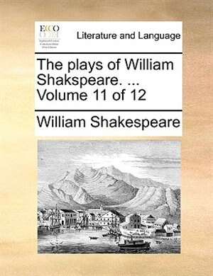 The plays of William Shakspeare. ...  Volume 11 of 12 by William Shakespeare