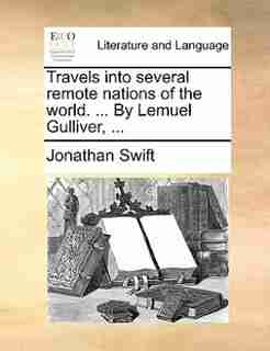 Travels Into Several Remote Nations Of The World. ... By Lemuel Gulliver, ... by JONATHAN SWIFT