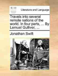 Travels Into Several Remote Nations Of The World. In Four Parts, ... By Lemuel Gulliver, ... by JONATHAN SWIFT