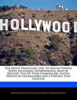 The Movie Franchises, Vol. 54: Austin Powers Series Including International Man Of Mystery, The Spy Who Shagged Me, Austin Powers de Dakota Stevens