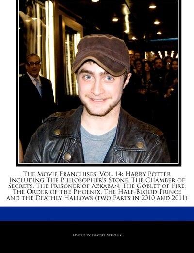 The Movie Franchises, Vol. 14: Harry Potter Including The Philosopher's Stone, The Chamber Of Secrets, The Prisoner Of Azkaban, Th de Dakota Stevens