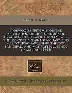 Norwood's Epitomie: Or The Application Of The Doctrine Of Triangles In Certaine Problemes, To The Use Of The Plaine Sea by Richard Norwood