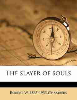 The Slayer Of Souls by Robert W. 1865-1933 Chambers