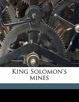 King Solomon's Mines de H Rider 1856-1925 Haggard