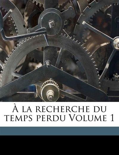 À La Recherche Du Temps Perdu Volume 1 by Proust Marcel 1871-1922