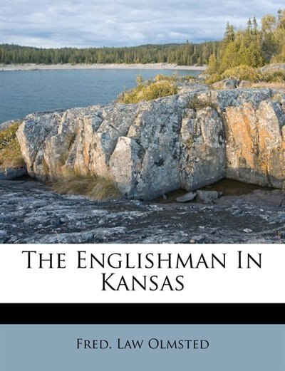 The Englishman In Kansas by Fred. Law Olmsted