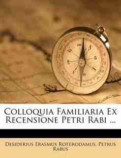 Colloquia Familiaria Ex Recensione Petri Rabi ... by Desiderius Erasmus Roterodamus