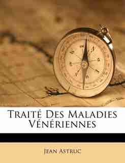 Traité Des Maladies Vénériennes by Jean Astruc
