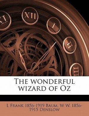 The Wonderful Wizard Of Oz by L Frank 1856-1919 Baum