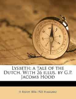 Lysbeth; A Tale Of The Dutch. With 26 Illus. By G.p. Jacomb Hood de H Rider 1856-1925 Haggard