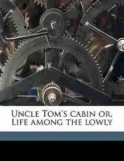 Uncle Tom's Cabin Or, Life Among The Lowly de Harriet Beecher Stowe