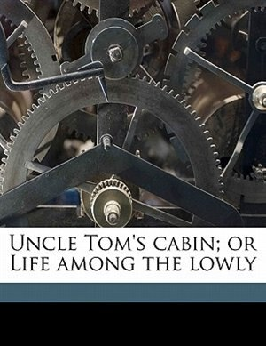 Uncle Tom's Cabin; Or Life Among The Lowly de Harriet Beecher Stowe