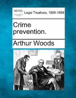 Crime Prevention. by Arthur Woods