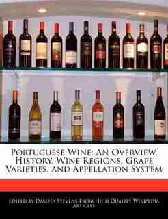 Portuguese Wine: An Overview, History,  Wine Regions, Grape Varieties, and Appellation System de Dakota Stevens