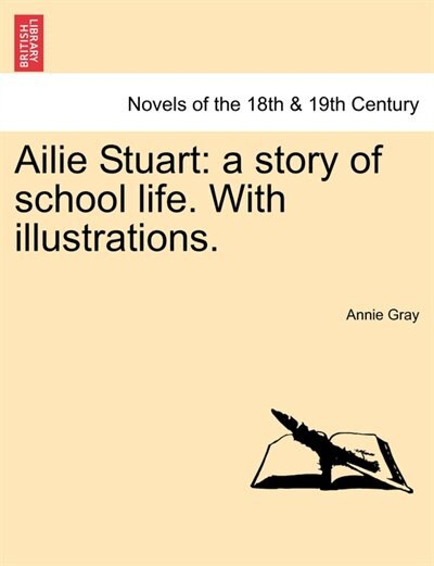 Ailie Stuart: A Story Of School Life. With Illustrations. de Annie Gray