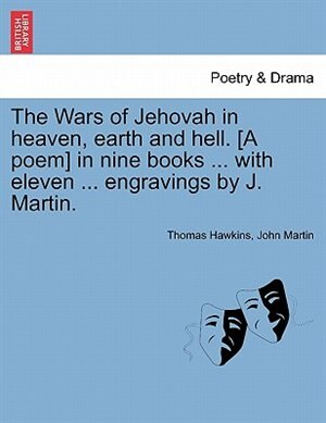 The Wars Of Jehovah In Heaven, Earth And Hell. [a Poem] In Nine Books ... With Eleven ... Engravings By J. Martin. by Thomas Hawkins