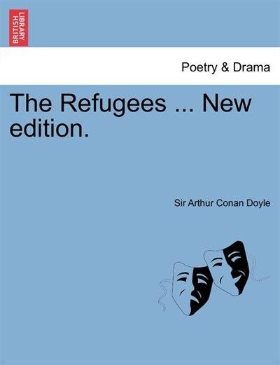 The Refugees ... New Edition. by Sir Arthur Conan Doyle