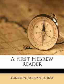 A First Hebrew Reader by Duncan D. 1838 Cameron