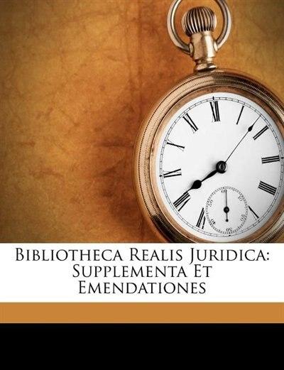 Bibliotheca Realis Juridica: Supplementa Et Emendationes by Martin Lipen