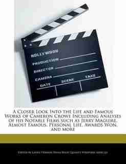 A Closer Look Into The Life And Famous Works Of Cameron Crowe Including Analyses Of His Notable Films Such As Jerry Maguire, Almost Famous, Personal Life, Awards Won, And More by Laura Vermon