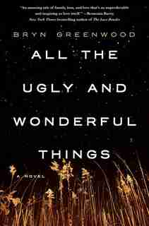 All The Ugly And Wonderful Things: A Novel by Bryn Greenwood